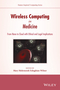 Wireless Computing in Medicine: From Nano to Cloud with Ethical and Legal Implications (1118993594) cover image