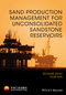 Sand Production Management for Unconsolidated Sandstone Reservoirs (1118961897) cover image
