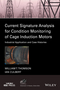 Current Signature Analysis for Condition Monitoring of Cage Induction Motors: Industrial Application and Case Histories (1119029597) cover image
