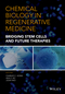 Chemical Biology in Regenerative Medicine: Bridging Stem Cells and Future Therapies (1118349598) cover image