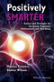 Positively Smarter: Science and Strategies for Increasing Happiness, Achievement, and Well-Being (1118926099) cover image