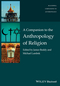 A Companion to the Anthropology of Religion (1119124999) cover image