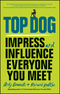 Top Dog: Impress and Influence Everyone You Meet (085708609X) cover image