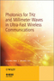 Photonics for THz and Millimeter Waves in Ultra-Fast Wireless Communications (111839819X) cover image