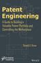 Patent Engineering: A Guide to Building a Valuable Patent Portfolio and Controlling the Marketplace (111894609X) cover image