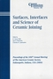 Surfaces, Interfaces and Science of Ceramic Joining: Proceedings of the 106th Annual Meeting of The American Ceramic Society, Indianapolis, Indiana, USA 2004, Ceramic Transactions, Volume 158 (157498179X) cover image