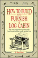 How to Build and Furnish a Log Cabin: The Easy, Natural Way Using Only Hand Tools and the Woods Around You (0020016700) cover image