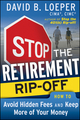 Stop the Retirement Rip-off: How to Avoid Hidden Fees and Keep More of Your Money  (0470480300) cover image
