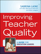 Improving Teacher Quality: A Guide for Education Leaders (0470585900) cover image