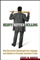 Heavy Hitter Selling: How Successful Salespeople Use Language and Intuition to Persuade Customers to Buy (0471787000) cover image