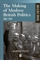 The Making of Modern British Politics: 1867 - 1945, 3rd Edition (0631225900) cover image