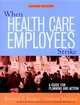 When Health Care Employees Strike: A Guide for Planning and Action, 2nd Edition (0787961000) cover image