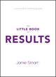 The Little Book of Results: A quick guide to better performance & greater results in life (0857087800) cover image