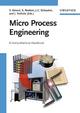 Micro Process Engineering : A Comprehensive Handbook, 3 Volume Set (3527315500) cover image