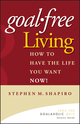 Goal-Free Living: How to Have the Life You Want NOW! (0471772801) cover image