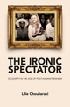 The Ironic Spectator: Solidarity in the Age of Post-Humanitarianism (0745642101) cover image