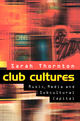 Club Cultures: Music, Media and Subcultural Capital (0745668801) cover image
