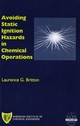 Avoiding Static Ignition Hazards in Chemical Operations: A CCPS Concept Book (0816908001) cover image