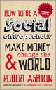 How to be a Social Entrepreneur: Make Money and Change the World (0857080601) cover image