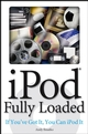 iPod Fully Loaded: If You've Got It, You Can iPod It (0470049502) cover image