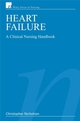 Heart Failure: A Clinical Nursing Handbook (0470057602) cover image