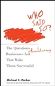 Who Said So?: The Questions Revolutionary Businesses Ask That Make Them Successful (0470212802) cover image