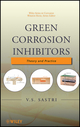 Green Corrosion Inhibitors: Theory and Practice (0470452102) cover image