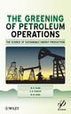 Greening of Petroleum Operations: The Science of Sustainable Energy Production (0470625902) cover image