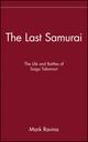 The Last Samurai: The Life and Battles of Saigo Takamori (0471089702) cover image