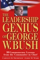 The Leadership Genius of George W. Bush: 10 Commonsense Lessons from the Commander in Chief (0471448702) cover image
