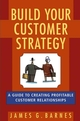 Build Your Customer Strategy: A Guide to Creating Profitable Customer Relationships (0471776602) cover image