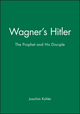 Wagner's Hitler: The Prophet and His Disciple (0745627102) cover image