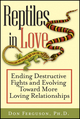 Reptiles in Love: Ending Destructive Fights and Evolving Toward More Loving Relationships (1118436202) cover image