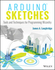 Arduino Sketches: Tools and Techniques for Programming Wizardry (1118919602) cover image