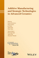 Additive Manufacturing and Strategic Technologies in Advanced Ceramics: Ceramic Transactions, Volume 258 (1119236002) cover image