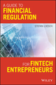 A Guide to Financial Regulation for Fintech Entrepreneurs (1119436702) cover image