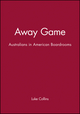 Away Game: Australians in American Boardrooms (1740311302) cover image