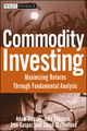Commodity Investing: Maximizing Returns Through Fundamental Analysis (0470223103) cover image
