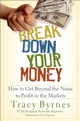 Break Down Your Money: How to Get Beyond the Noise to Profit in the Markets