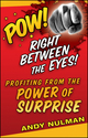 Pow! Right Between the Eyes: Profiting from the Power of Surprise (0470405503) cover image