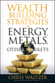 Wealth Building Strategies in Energy, Metals and Other Markets (0470638303) cover image