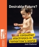 Desirable Future?: Consumer Electronics in Tomorrow's World (0470986603) cover image