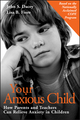 Your Anxious Child: How Parents and Teachers Can Relieve Anxiety in Children (0787960403) cover image