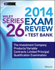 Wiley Series 26 Exam Review 2014 + Test Bank: The Investment Company Products / Variable Contracts Limited Principal Qualification Examination (1118719603) cover image