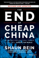 The End of Cheap China, Revised and Updated: Economic and Cultural Trends That Will Disrupt the World (1118926803) cover image