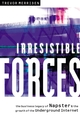 Irresistible Forces: The Business Legacy of Napster and the Growth of the Underground Internet (1841121703) cover image