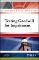 Accounting and Valuation Guide: Testing Goodwill for Impairment (1937352803) cover image