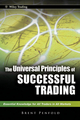 The Universal Principles of Successful Trading: Essential Knowledge for All Traders in All Markets (0470825804) cover image