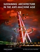 Sustaining Architecture in the Anti-Machine Age (0471486604) cover image