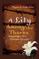 A Lily Among the Thorns: Imagining a New Christian Sexuality (1118602404) cover image